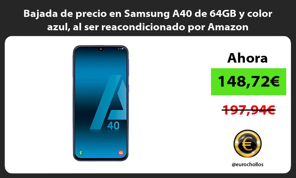 Bajada de precio en Samsung A40 de 64GB y color azul al ser reacondicionado por Amazon