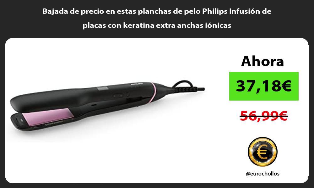 Bajada de precio en estas planchas de pelo Philips Infusión de placas con keratina extra anchas iónicas