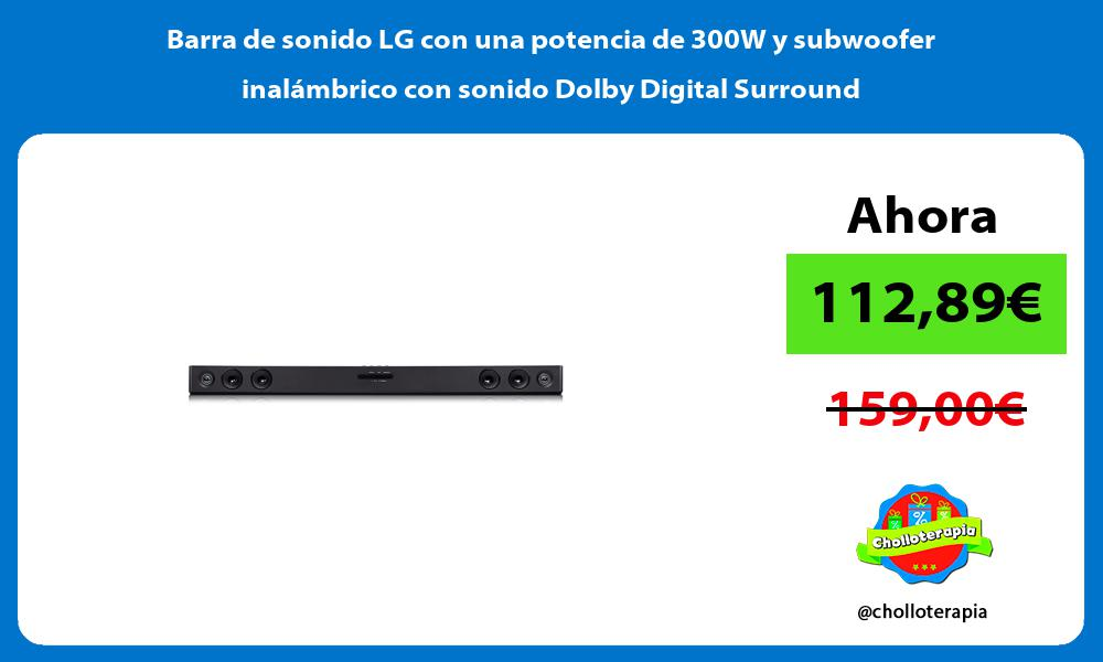 Barra de sonido LG con una potencia de 300W y subwoofer inalámbrico con sonido Dolby Digital Surround