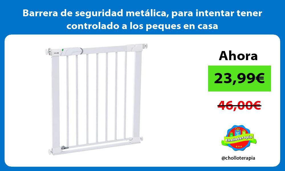 Barrera de seguridad metálica para intentar tener controlado a los peques en casa