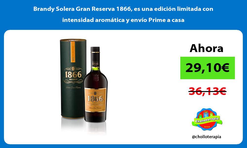 Brandy Solera Gran Reserva 1866 es una edición limitada con intensidad aromática y envío Prime a casa
