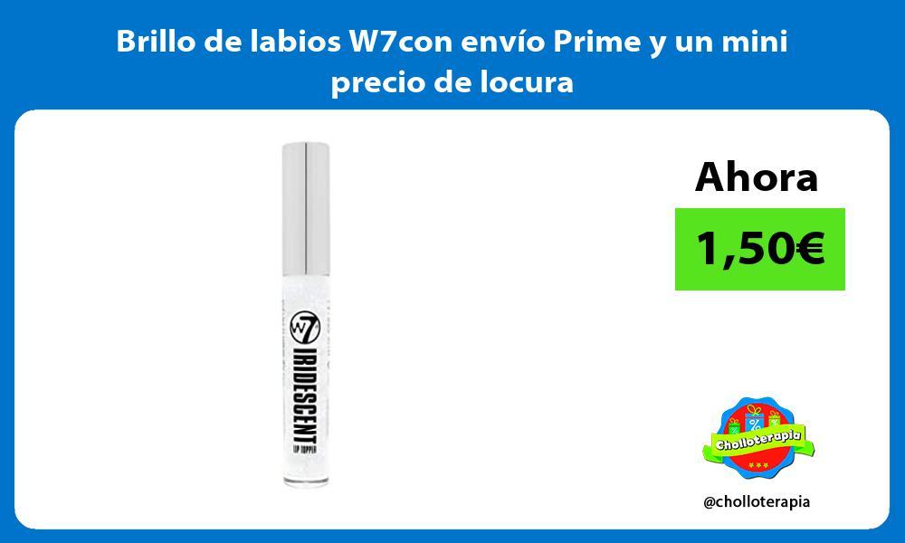 Brillo de labios W7con envío Prime y un mini precio de locura