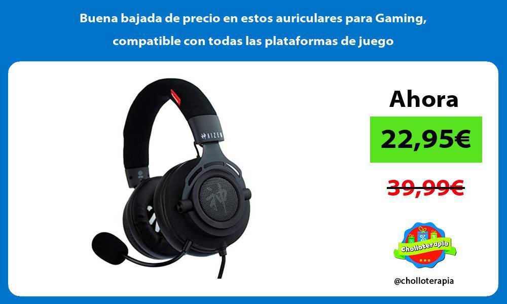 Buena bajada de precio en estos auriculares para Gaming compatible con todas las plataformas de juego