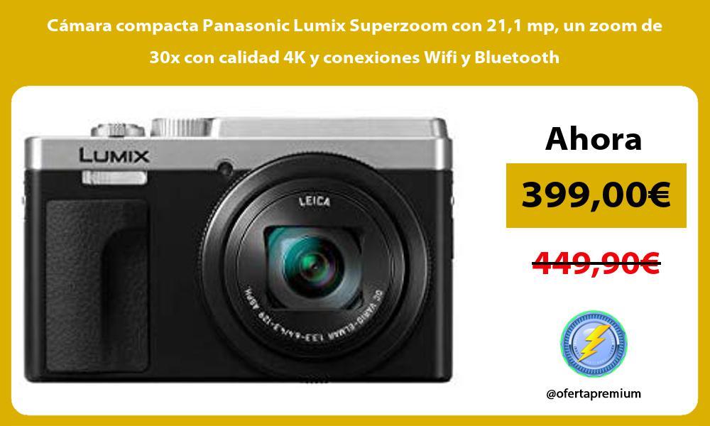 Cámara compacta Panasonic Lumix Superzoom con 211 mp un zoom de 30x con calidad 4K y conexiones Wifi y Bluetooth