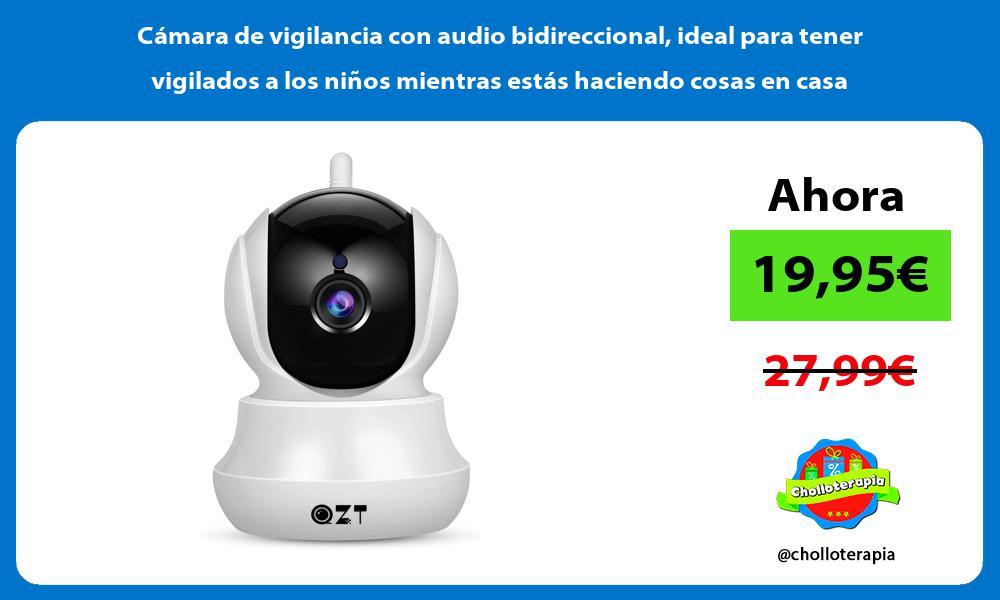 Cámara de vigilancia con audio bidireccional ideal para tener vigilados a los niños mientras estás haciendo cosas en casa