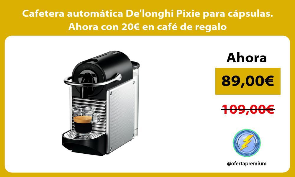 Cafetera automática Delonghi Pixie para cápsulas Ahora con 20€ en café de regalo