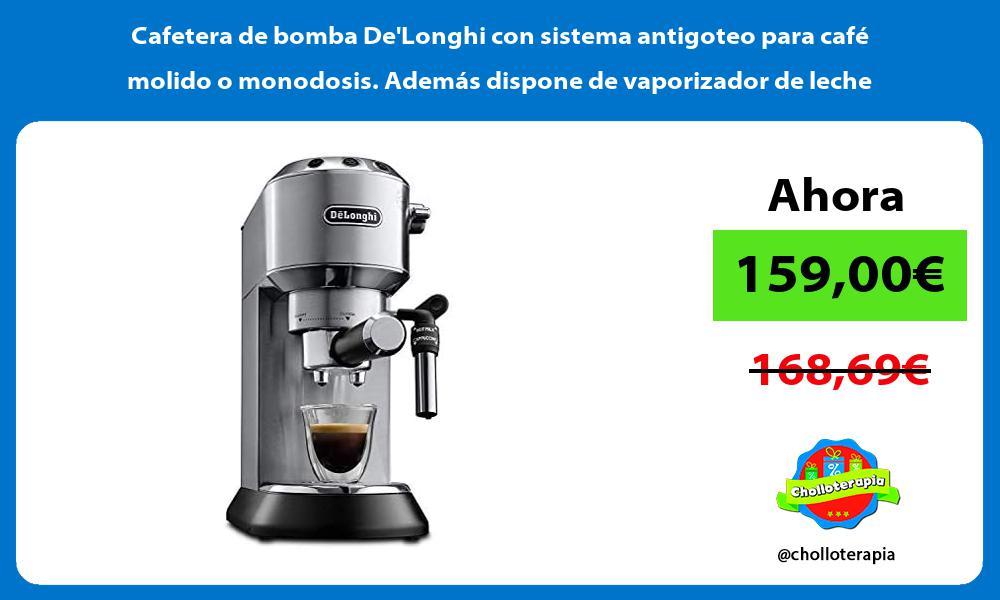 Cafetera de bomba DeLonghi con sistema antigoteo para café molido o monodosis Además dispone de vaporizador de leche