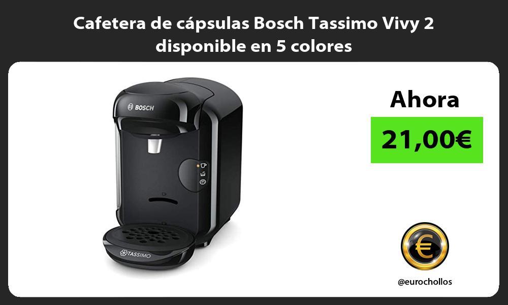 Cafetera de cápsulas Bosch Tassimo Vivy 2 disponible en 5 colores