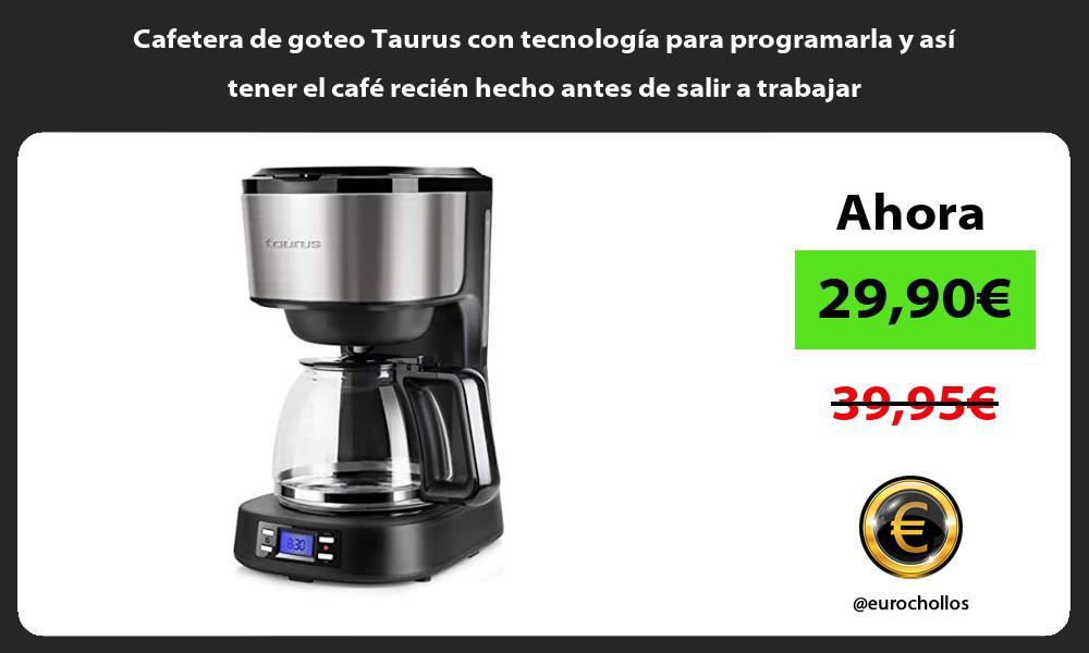 Cafetera de goteo Taurus con tecnología para programarla y así tener el café recién hecho antes de salir a trabajar