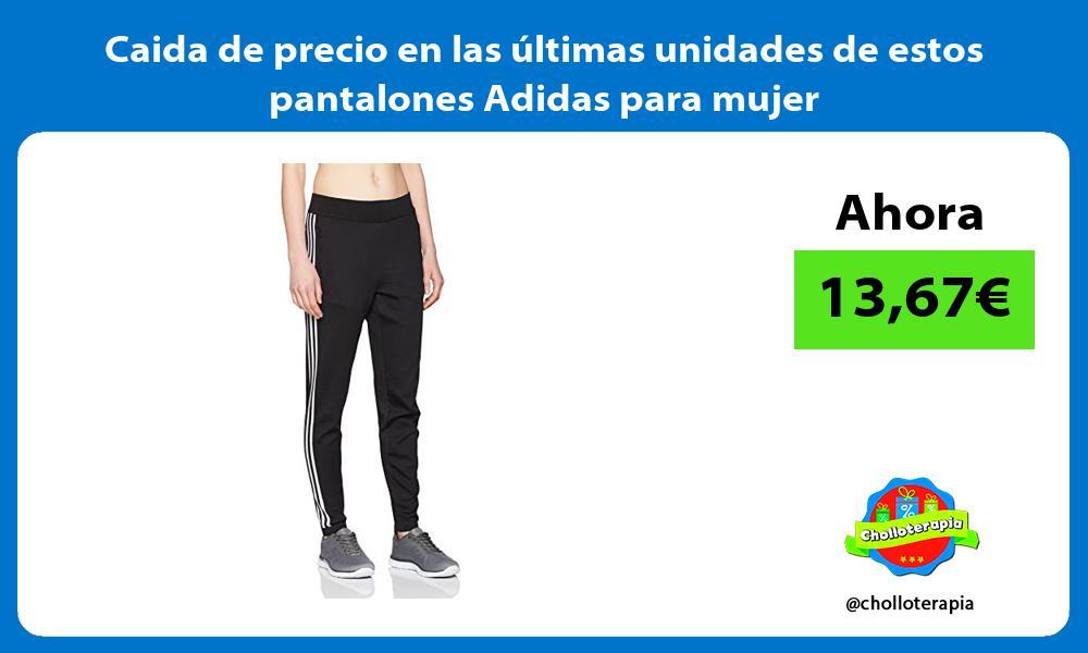 Caida de precio en las últimas unidades de estos pantalones Adidas para mujer