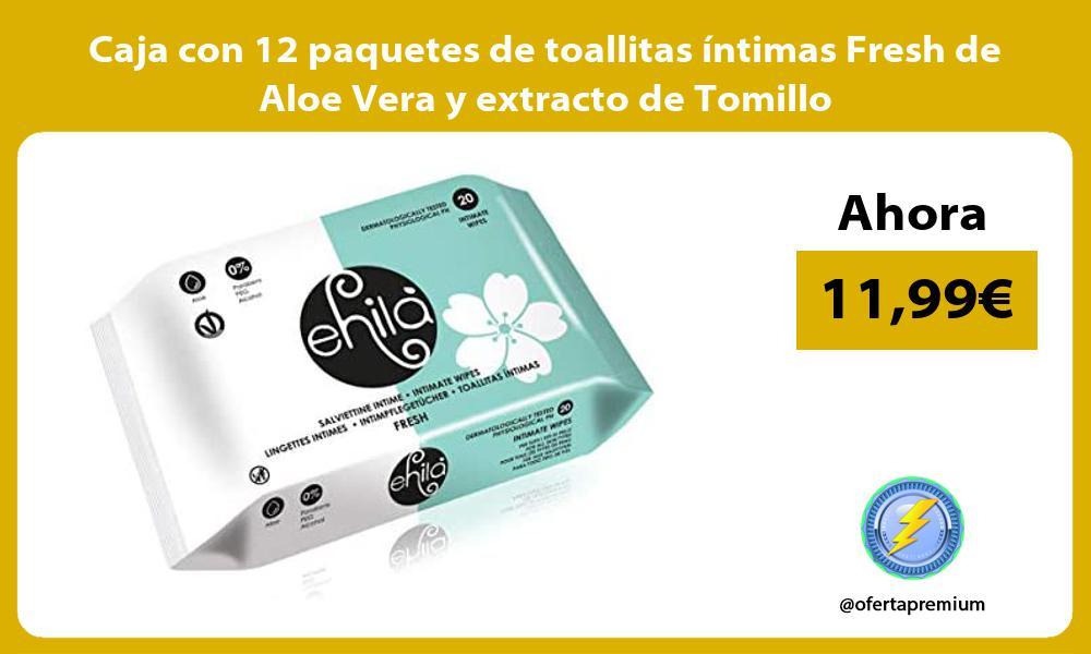 Caja con 12 paquetes de toallitas íntimas Fresh de Aloe Vera y extracto de Tomillo