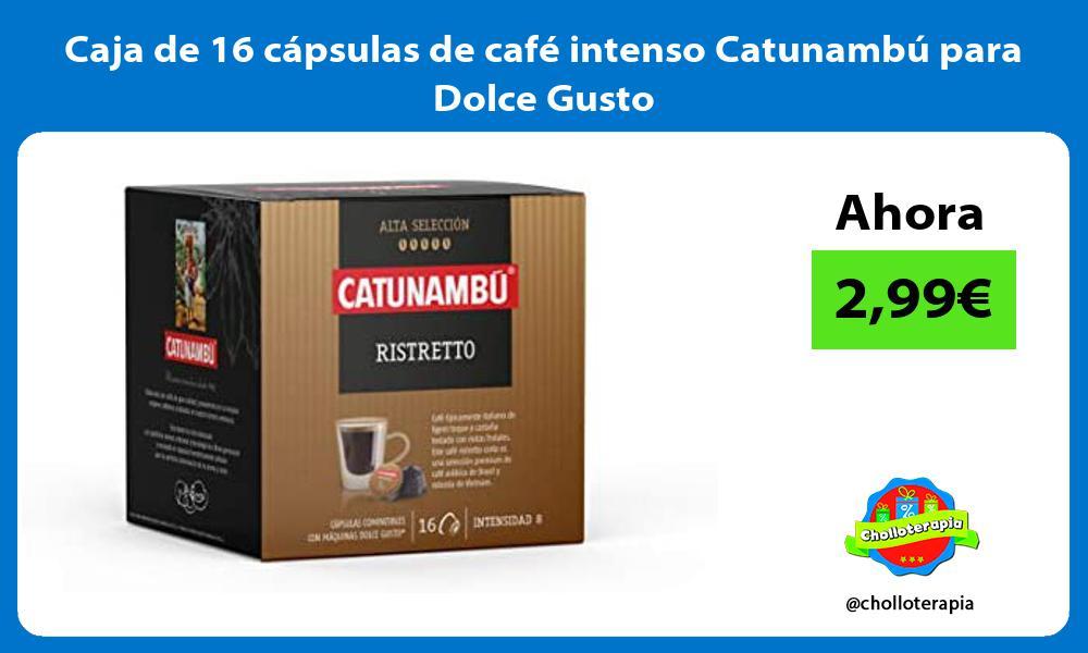 Caja de 16 cápsulas de café intenso Catunambú para Dolce Gusto