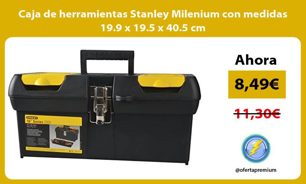 Caja de herramientas Stanley Milenium con medidas 19 9 x 19 5 x 40 5 cm