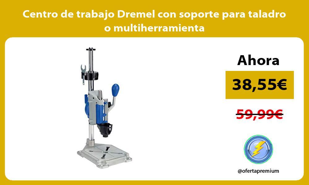 Centro de trabajo Dremel con soporte para taladro o multiherramienta