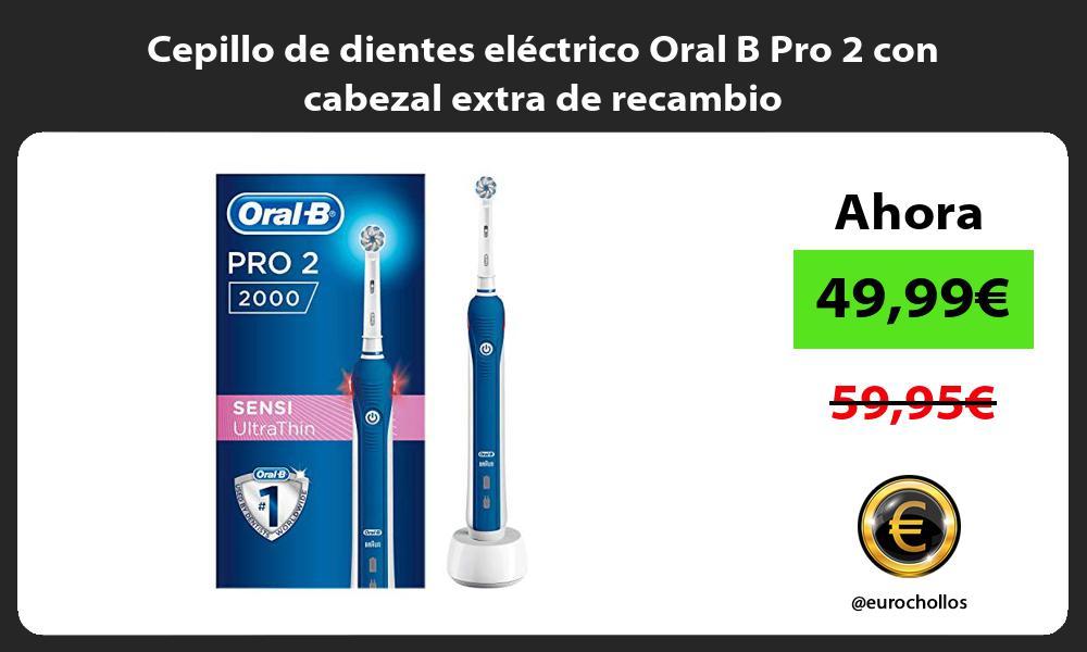 Cepillo de dientes eléctrico Oral B Pro 2 con cabezal extra de recambio