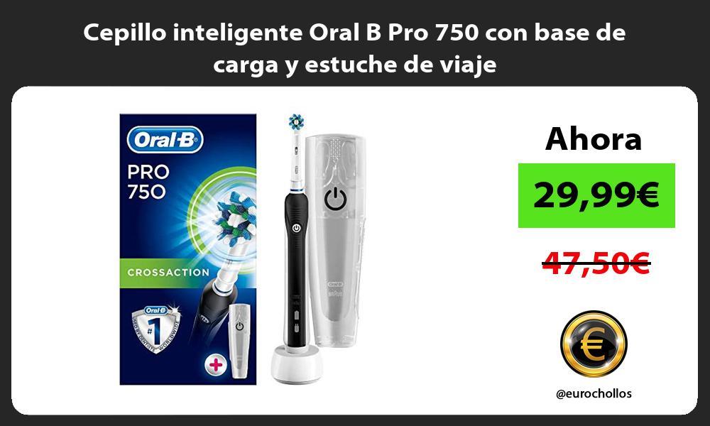 Cepillo inteligente Oral B Pro 750 con base de carga y estuche de viaje