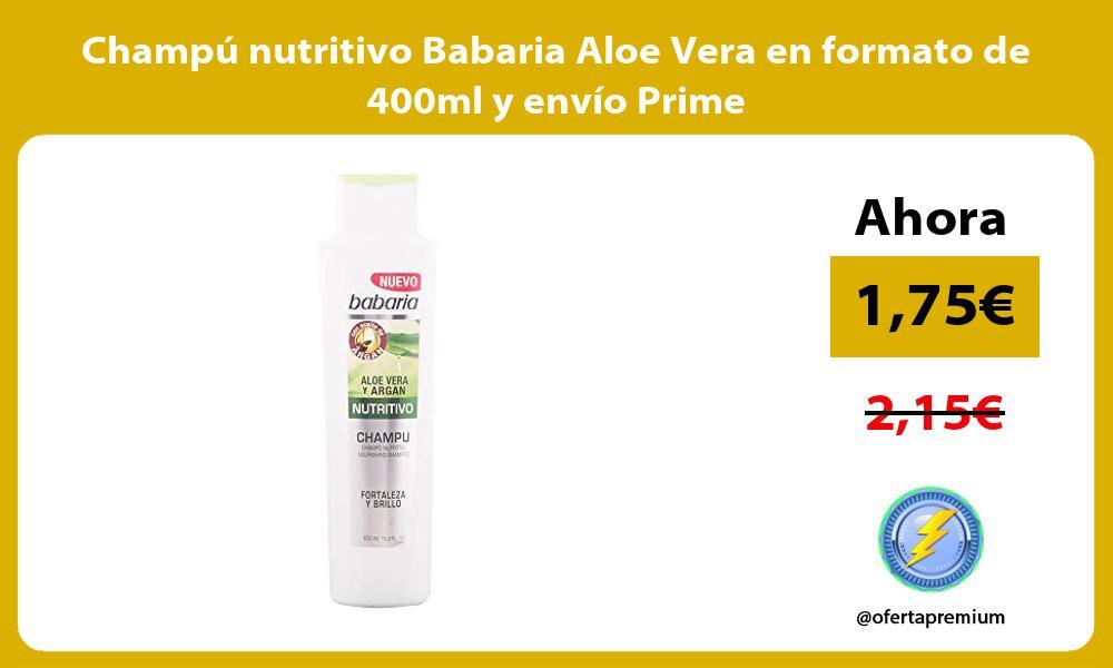 Champú nutritivo Babaria Aloe Vera en formato de 400ml y envío Prime