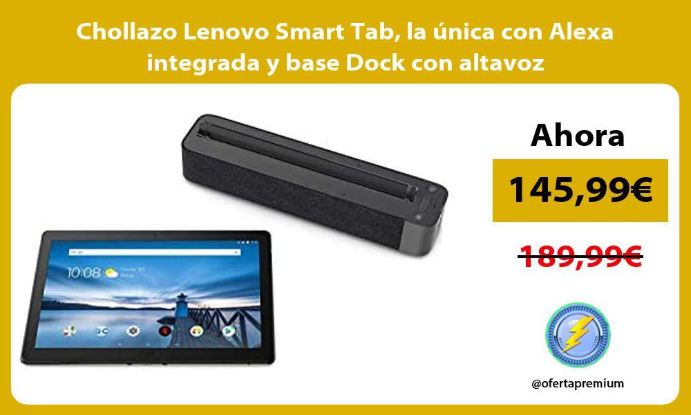 Chollazo Lenovo Smart Tab la única con Alexa integrada y base Dock con altavoz