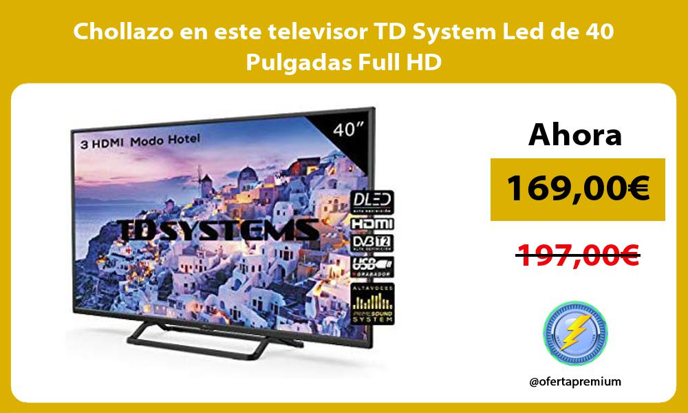 Chollazo en este televisor TD System Led de 40 Pulgadas Full HD