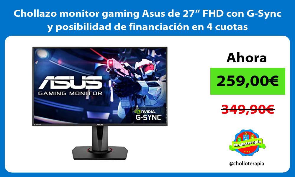 """Chollazo monitor gaming Asus de 27"""" FHD con G Sync y posibilidad de financiación en 4 cuotas"""