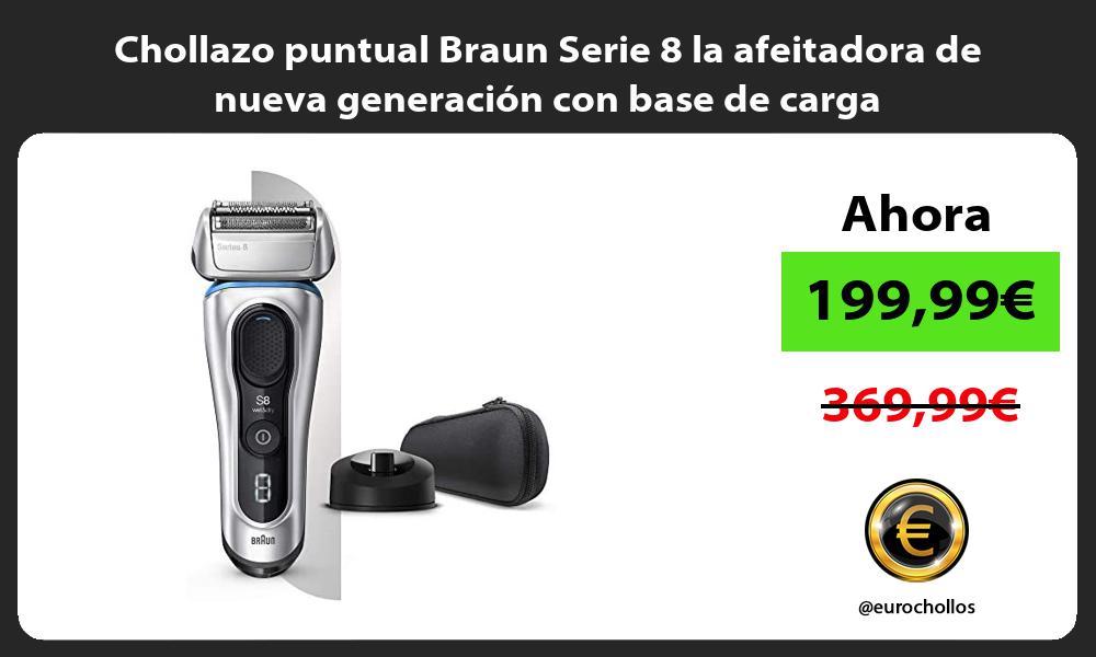 Chollazo puntual Braun Serie 8 la afeitadora de nueva generación con base de carga