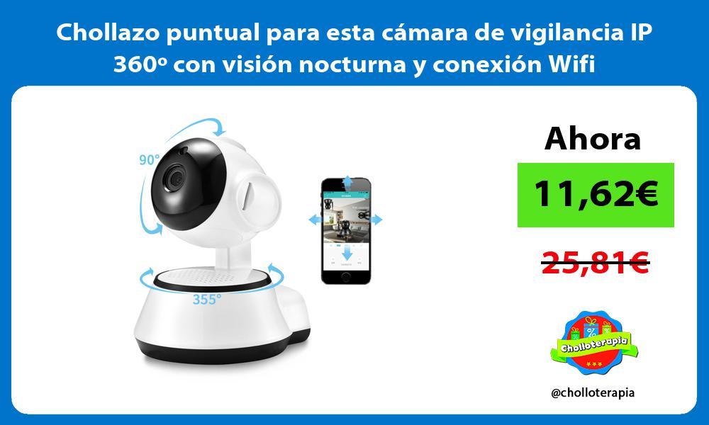 Chollazo puntual para esta cámara de vigilancia IP 360º con visión nocturna y conexión Wifi