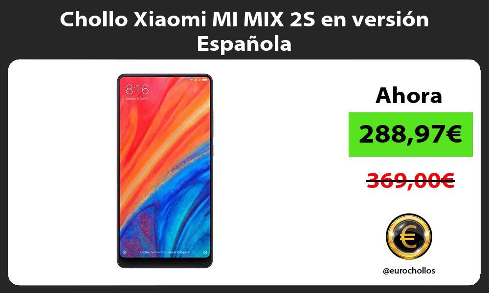 Chollo Xiaomi MI MIX 2S en versión Española