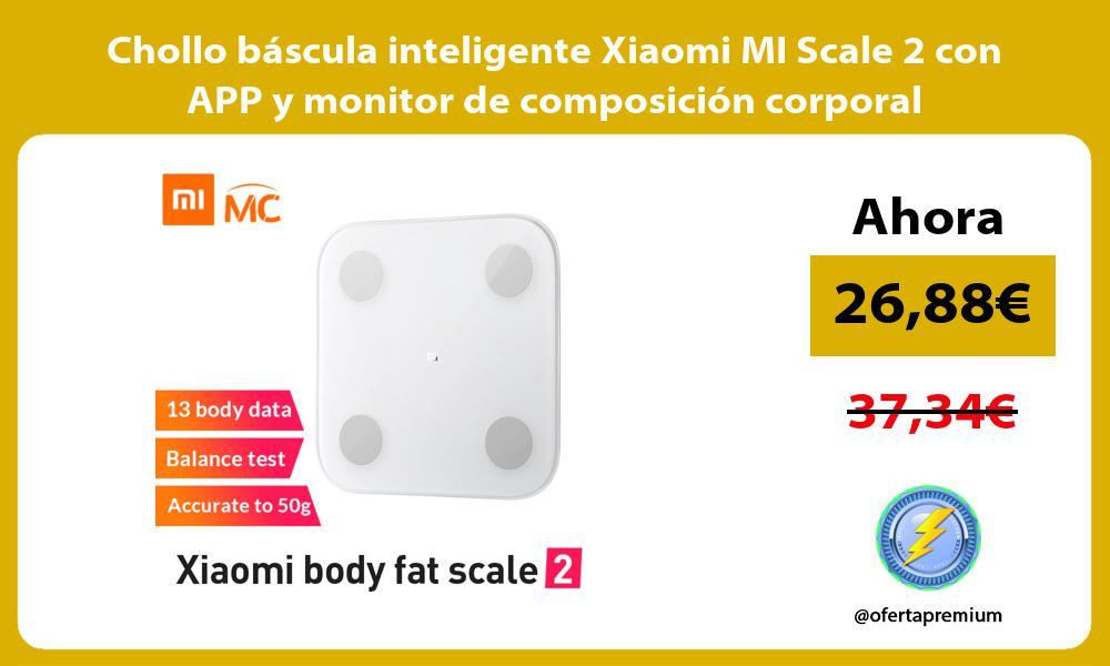Chollo báscula inteligente Xiaomi MI Scale 2 con APP y monitor de composición corporal