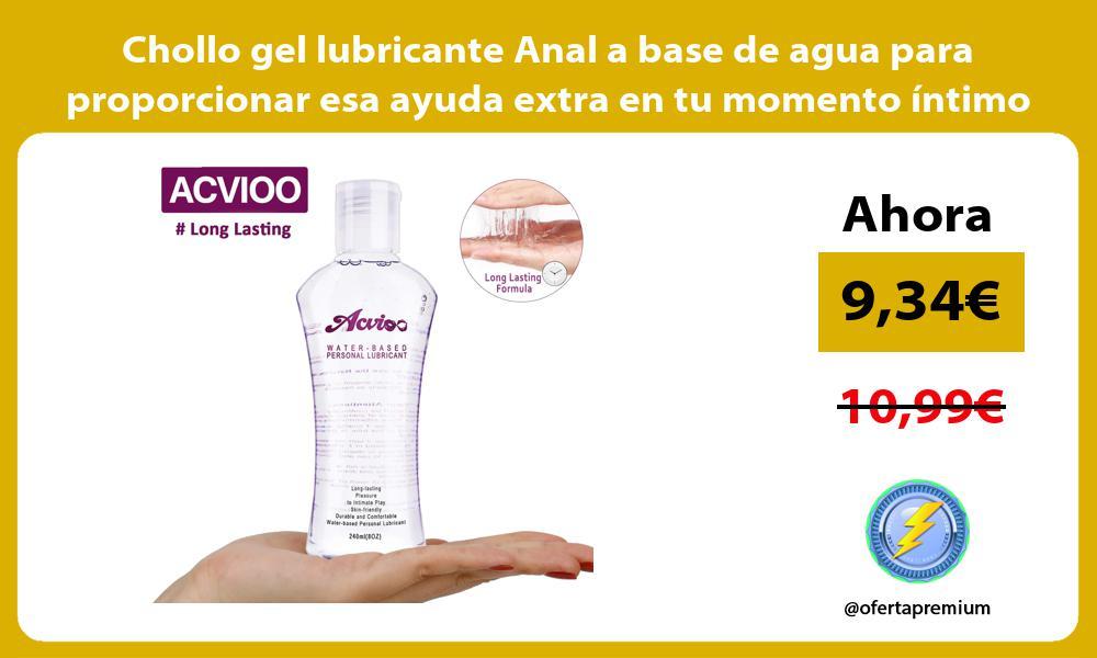 Chollo gel lubricante Anal a base de agua para proporcionar esa ayuda extra en tu momento íntimo