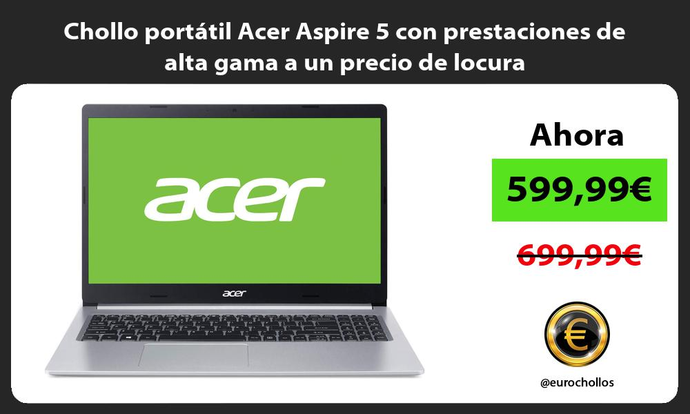 Chollo portátil Acer Aspire 5 con prestaciones de alta gama a un precio de locura