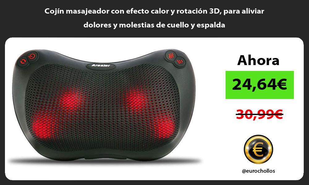 Cojín masajeador con efecto calor y rotación 3D para aliviar dolores y molestias de cuello y espalda
