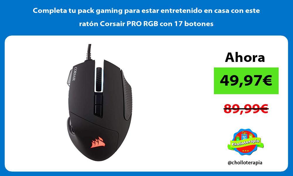 Completa tu pack gaming para estar entretenido en casa con este ratón Corsair PRO RGB con 17 botones