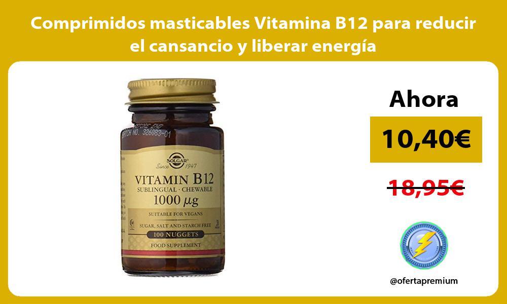 Comprimidos masticables Vitamina B12 para reducir el cansancio y liberar energía