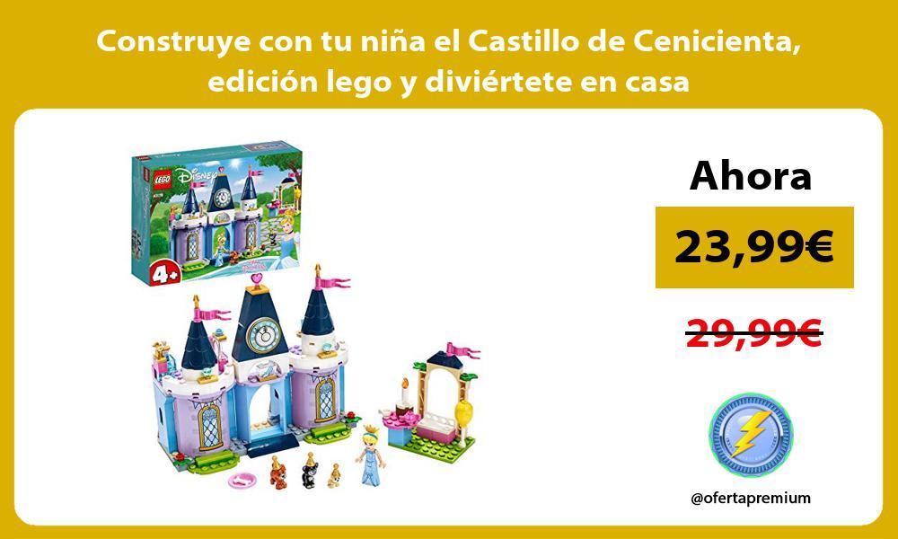 Construye con tu niña el Castillo de Cenicienta edición lego y diviértete en casa