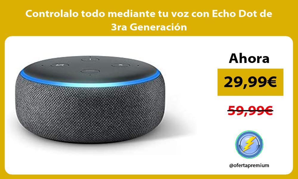 Controlalo todo mediante tu voz con Echo Dot de 3ra Generación