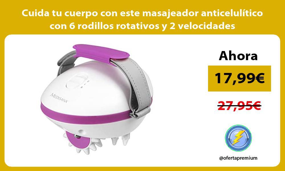 Cuida tu cuerpo con este masajeador anticelulítico con 6 rodillos rotativos y 2 velocidades