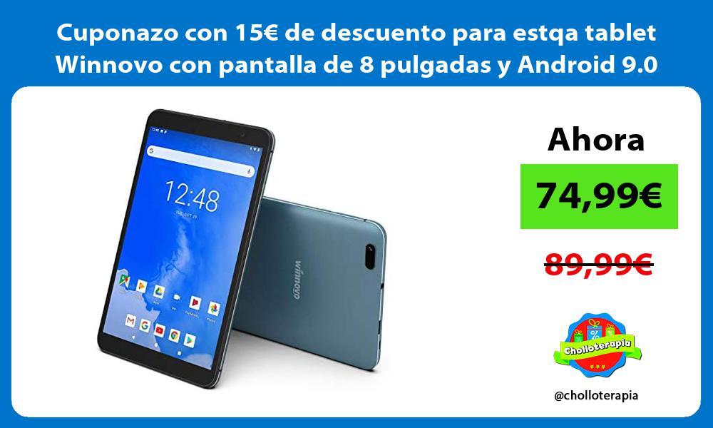 Cuponazo con 15€ de descuento para estqa tablet Winnovo con pantalla de 8 pulgadas y Android 9 0