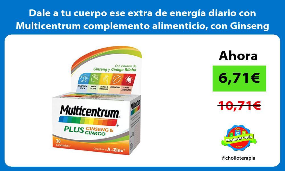 Dale a tu cuerpo ese extra de energía diario con Multicentrum complemento alimenticio con Ginseng