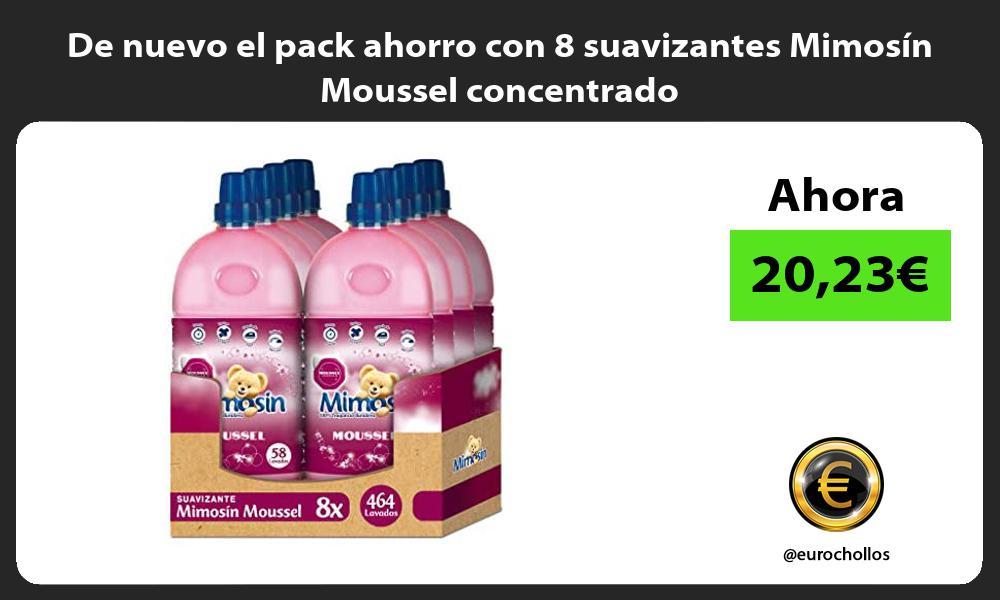 De nuevo el pack ahorro con 8 suavizantes Mimosín Moussel concentrado