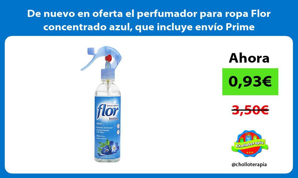 De nuevo en oferta el perfumador para ropa Flor concentrado azul que incluye envío Prime