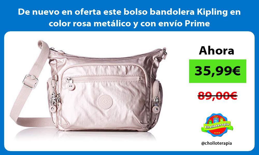 De nuevo en oferta este bolso bandolera Kipling en color rosa metálico y con envío Prime
