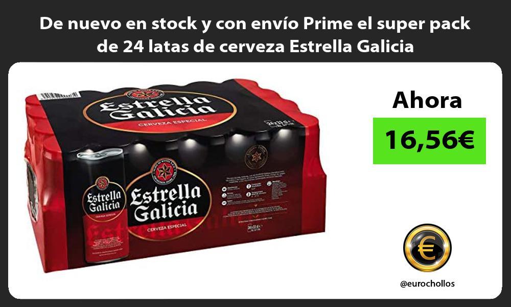 De nuevo en stock y con envío Prime el super pack de 24 latas de cerveza Estrella Galicia