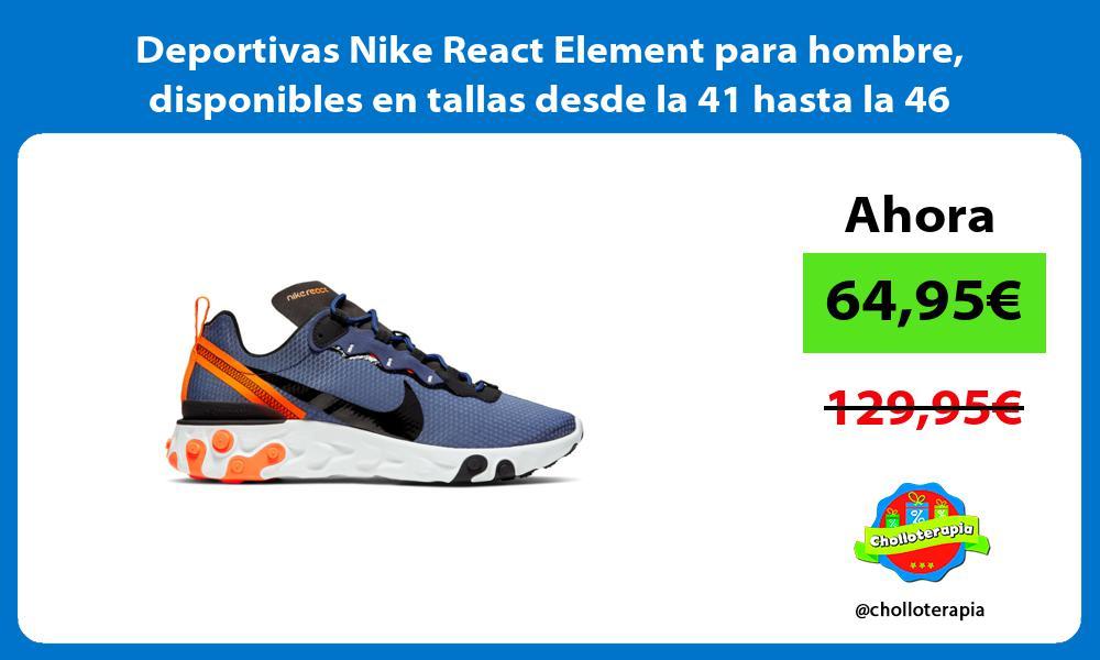 Deportivas Nike React Element para hombre disponibles en tallas desde la 41 hasta la 46