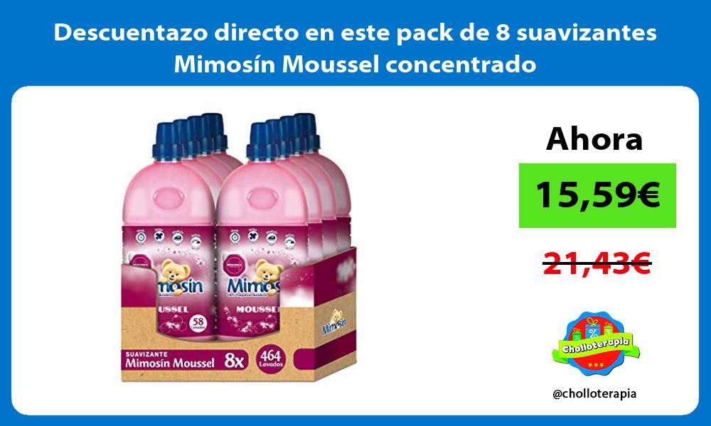 Descuentazo directo en este pack de 8 suavizantes Mimosín Moussel concentrado