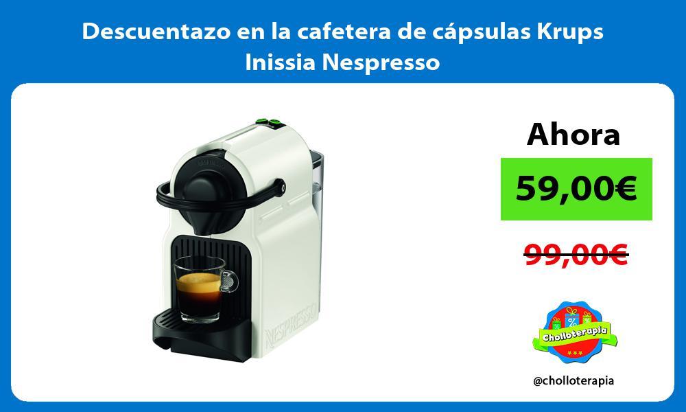 Descuentazo en la cafetera de cápsulas Krups Inissia Nespresso
