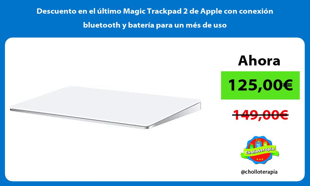 Descuento en el último Magic Trackpad 2 de Apple con conexión bluetooth y batería para un més de uso