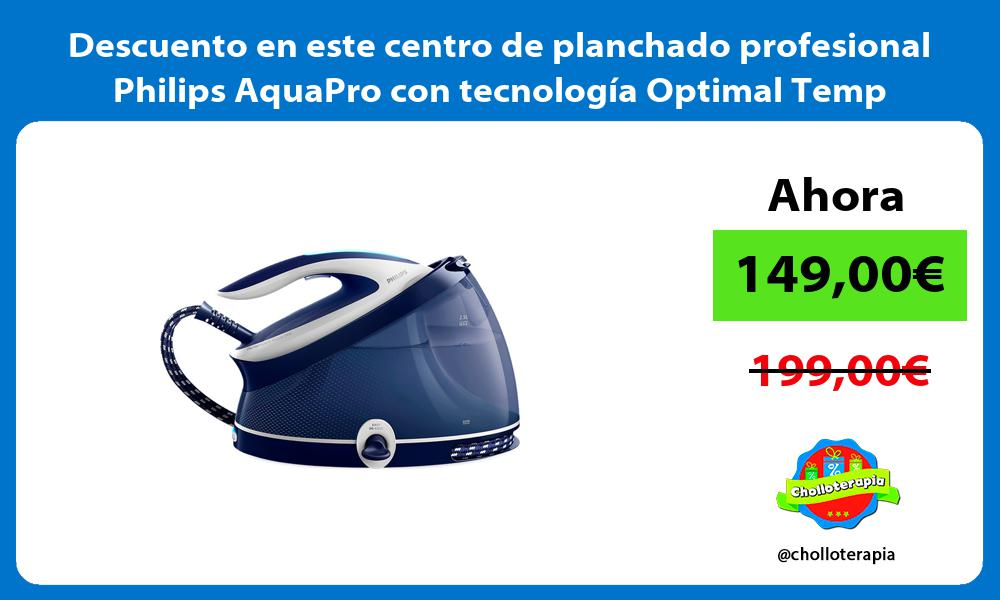 Descuento en este centro de planchado profesional Philips AquaPro con tecnología Optimal Temp