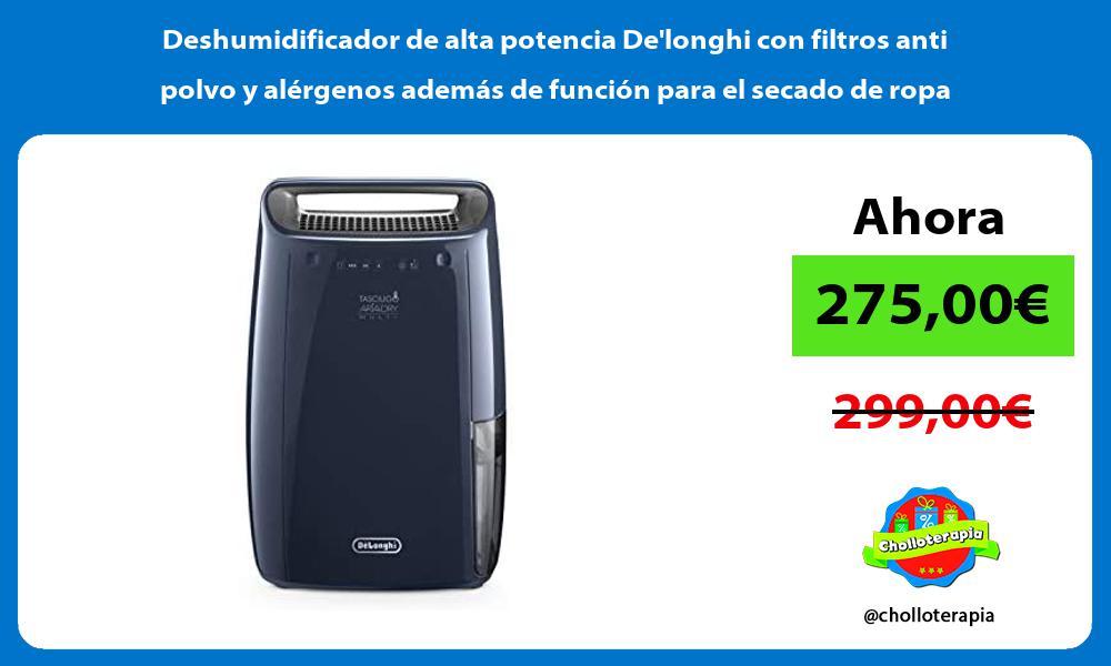Deshumidificador de alta potencia Delonghi con filtros anti polvo y alérgenos además de función para el secado de ropa