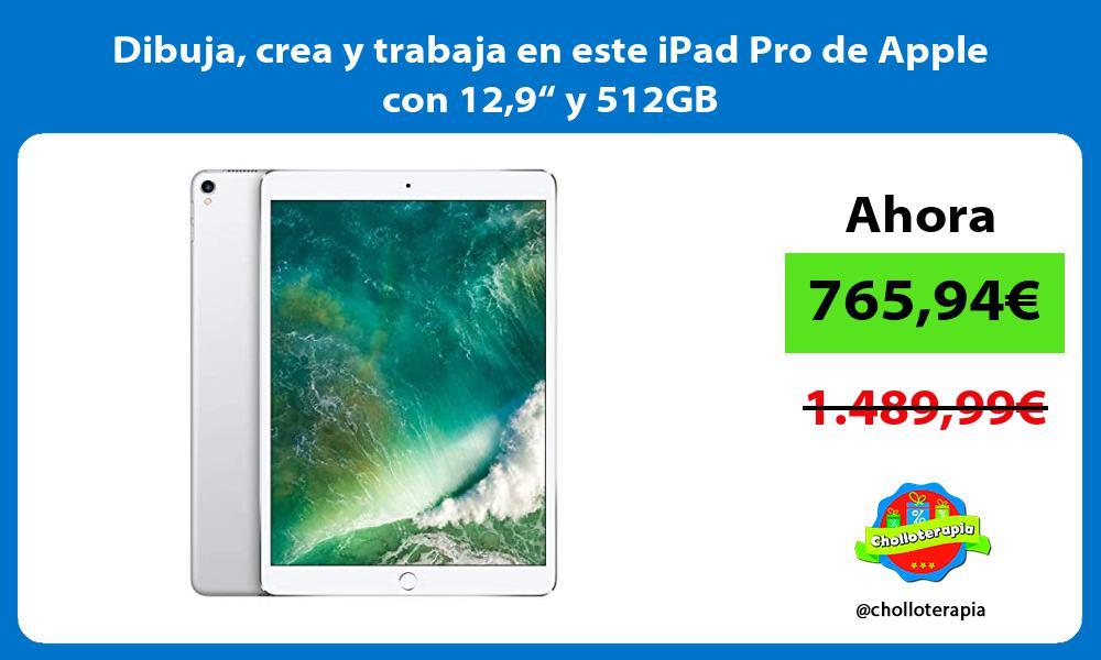 """Dibuja crea y trabaja en este iPad Pro de Apple con 129"""" y 512GB"""