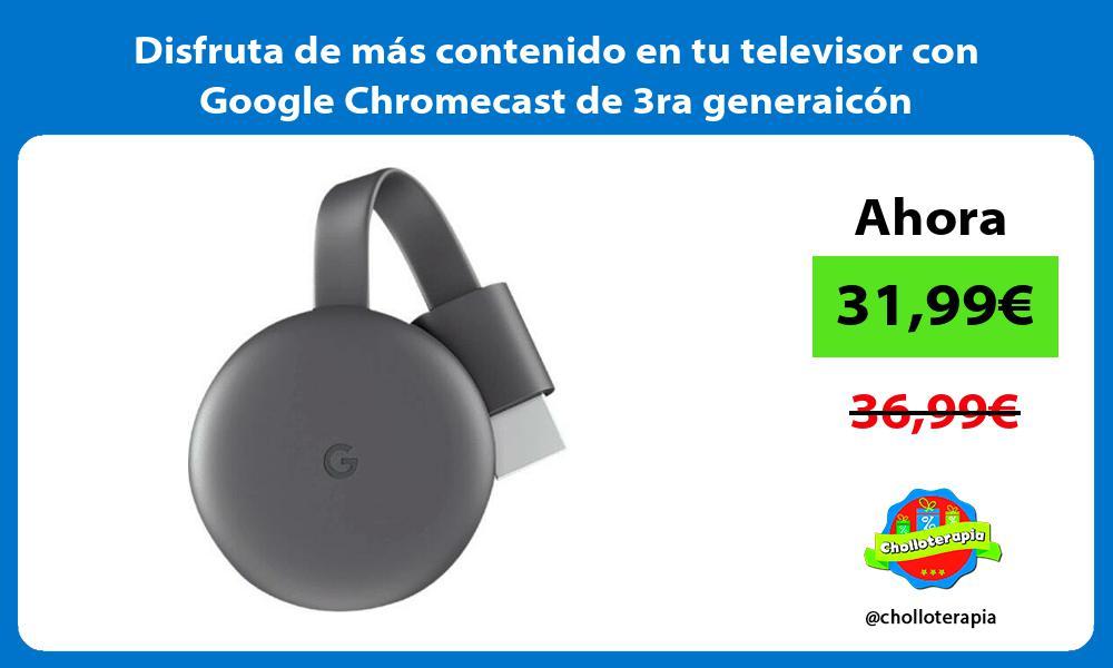 Disfruta de más contenido en tu televisor con Google Chromecast de 3ra generaicón